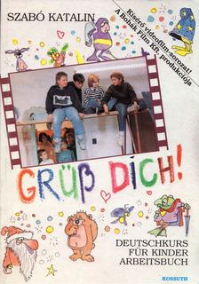 Szabó Katalin - Grüß dich! Deutschkurs für Kinder - Arbeitsbuch [antikvár]