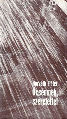 Horváth Péter - Öcsémnek, szeretettel [antikvár]