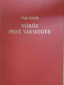 Vigh Károly - Vörös Pest vármegye [antikvár]