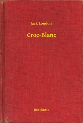 Jack London - Croc-Blanc [eKönyv: epub, mobi]
