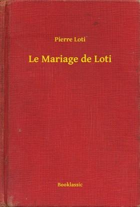 PIERRE LOTI - Le Mariage de Loti [eKönyv: epub, mobi]