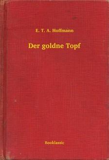 E. T. A. Hoffmann - Der goldne Topf [eKönyv: epub, mobi]