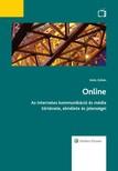Szűts Zoltán - Online - Az internetes kommunikáció és média története, elmélete és jelenségei [eKönyv: epub, mobi]