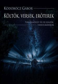 Ködöböcz Gábor - Költők, versek, erőterek - Válogatott és új esszék, tanulmányok - ÜKH 2019