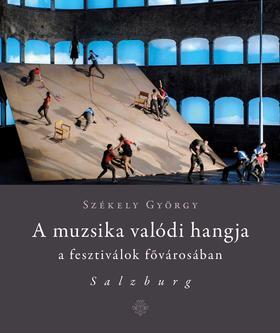 SZÉKELY GYÖRGY - A muzsika valódi hangja a fesztiválok fővárosában Salzburg