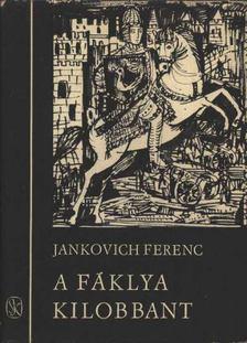 Jankovich Ferenc - A fáklya kilobbant [antikvár]