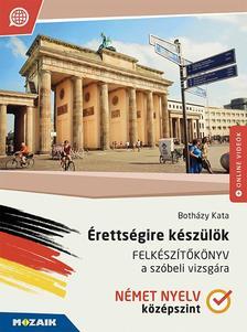 Botházy Kata - MS-2379U Érettségire készülök - Felkészítőkönyv a szóbeli vizsgára - Német nyelv (középszint)