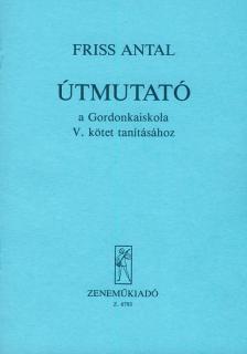 FRISS ANTAL - ÚTMUTATÓ A GORDONKAISKOLA V. KÖTETÉNEK TANÍTÁSÁHOZ