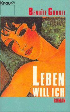 Groult, Benoite - Leben will ich [antikvár]