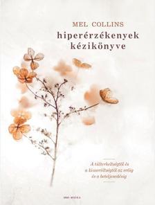 Mel Collins - Hiperérzékenyek kézikönyve - A túlterheltségtől és a kimerültségtől az erőig és a beteljesedésig