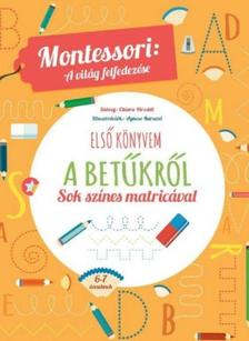 Piroddi,Chiara - ELSŐ KÖNYVEM A BETŰKRŐL. Montessori: A világ felfedezése-Sok színes matricával