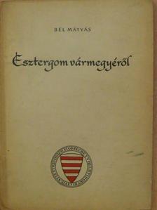 Bél Mátyás - Esztergom vármegyéről [antikvár]