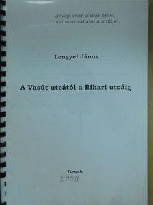 Lengyel János - A Vasút utcától a Bihari utcáig (dedikált példány) [antikvár]