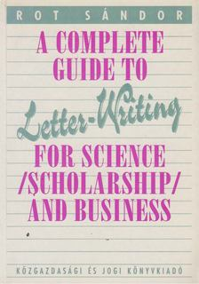 Rot Sándor - A Complete Guide to Letter-Writing for Science, Scholarship and Business [antikvár]