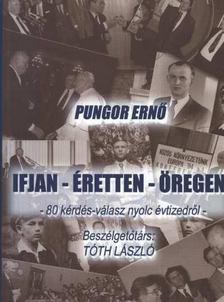 Tóth László - Pungor Ernő - Ifjan, éretten, öregen [antikvár]