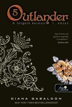 Diana Gabaldon - Outlander 5. - A lángoló kereszt 1. kötet