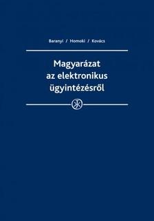 Dr. Baranyi Bertold, dr. Homoki Péter, dr. Kovács A. Tamás - Magyarázat az elektronikus ügyintézésről [eKönyv: epub, mobi]