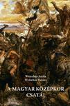 Weiszhár Attila, Weiszhár Balázs - A magyar középkor csatái - ÜKH 2019