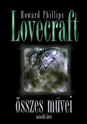 Howard Phillips Lovecraft - Howard Phillips Lovecraft összes művei II.