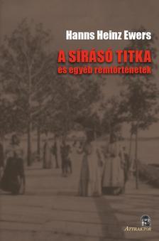 Hanns Heinz Ewers - A SÍRÁSÓ TITKA