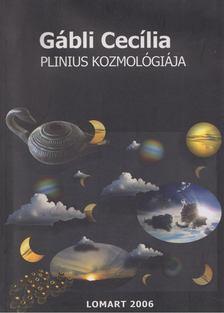 Gábli Cecília - Plinius kozmológiája [antikvár]