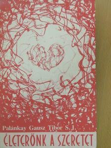 Palánkay Gausz Tibor - Életerőnk a szeretet [antikvár]