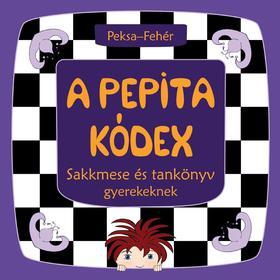 Peksa Kamilla ,  Fehér Zsuzsanna - A Pepita Kódex - Sakkmese és tankönyv gyerekeknek