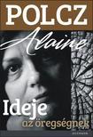 ALAINE, POLCZ - Ideje az öregségnek