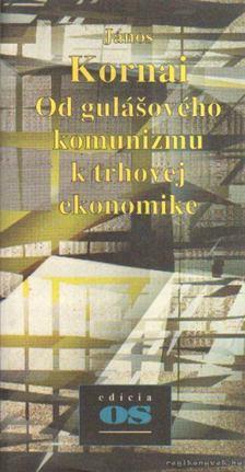Kornai János - Od gulásového kommunizmu k trhovej ekonomike (szlovák nyelvű) [antikvár]