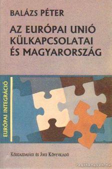 Balázs Péter - Az Európai Unió külkapcsolatai és Magyarország [antikvár]