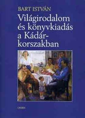 Bart István - Világirodalom és könyvkiadás a Kádár-korszakban
