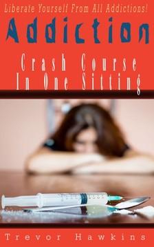 Hawkins Trevor - Addiction Crash Course In One Sitting [eKönyv: epub, mobi]