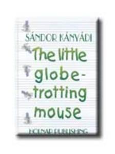 Kányádi Sándor - THE LITTLE GLOBETROTTING MOUSE