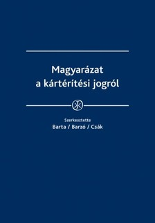 dr. Barta Judit, dr. Barzó Tímea, dr. Csák Csilla (szerk.) - Magyarázat a kártérítési jogról [eKönyv: epub, mobi]