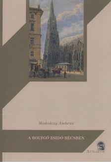 Miskolczy Ambrus - A bolygó zsidó Bécsben [antikvár]