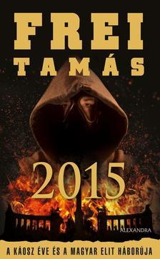 Frei Tamás - 2015 - A káosz éve és a magyar elit háborúja