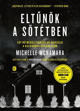 McNamara, Michelle - Eltűnök a sötétben - Egy nő megállíthatatlan hajszája a Kaliforniai Gyilkos után