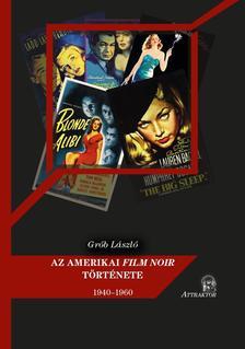 Grób László - AZ AMERIKAI FILM NOIR TÖRTÉNETE