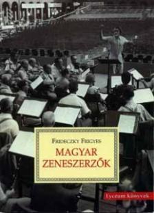 Frideczky Frigyes - MAGYAR ZENESZERZŐK