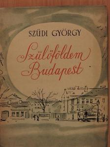 Szüdi György - Szülőföldem Budapest [antikvár]