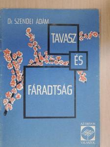 Dr. Szendei Ádám - Tavasz és fáradtság [antikvár]