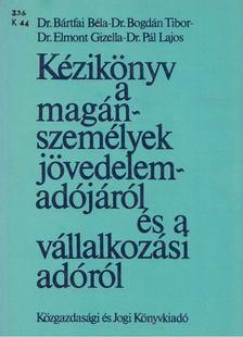 Dr. Bártfai Béla, Dr. Bogdán Tibor, Dr. Elmont Gizella, Dr. Pál Lajos - Kézikönyv a magánszemélyek jövedelemadójáról és a vállalkozási adóról [antikvár]