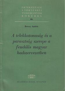 Borosy András - A telekkatonaság és a parasztság szerepe a feudális magyar hadszervezetben [antikvár]