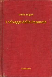 Emilio Salgari - I selvaggi della Papuasia [eKönyv: epub, mobi]