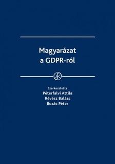 Péterfalvi Attila, Révész Balázs, Buzás Péter (szerk.) - Magyarázat a GDPR-ról [eKönyv: epub, mobi]