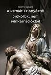Szilárd Kozma - A karmát az anyáktól örököljük, nem reinkarnációkból [eKönyv: epub, mobi]