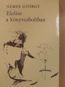 Nemes György - Elefánt a könyvesboltban [antikvár]