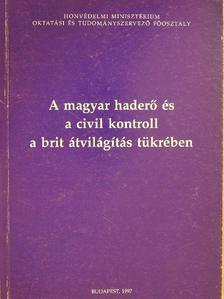 Deák Péter - A magyar haderő és a civil kontroll a brit átvilágítás tükrében [antikvár]
