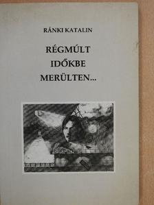 Ránki Katalin - Régmúlt időkbe merülten... (dedikált példány) [antikvár]