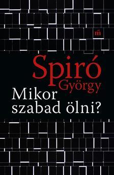 Spiró György - Mikor szabad ölni?